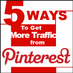Top 5 Tips To Get Traffic From Pinterest